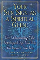 Your Sun Sign as a Spiritual Guide: How Understanding Your Astrological Sign Can Help You Improve Your Life