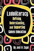 Ludoliteracy: Defining, Understanding, and Supporting Games Education
