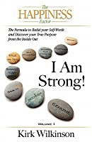 I Am Strong! the Formula to Build Your Self-Worth and Discover Your True Purpose from the Inside Out!