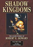 Shadow Kingdoms: The Weird Works of Robert E. Howard