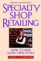 Specialty Shop Retailing How To Run Your Own Store