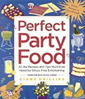 Perfect Party Food: All the Recipes and Tips You'll Ever Need for Stress-Free Entertaining