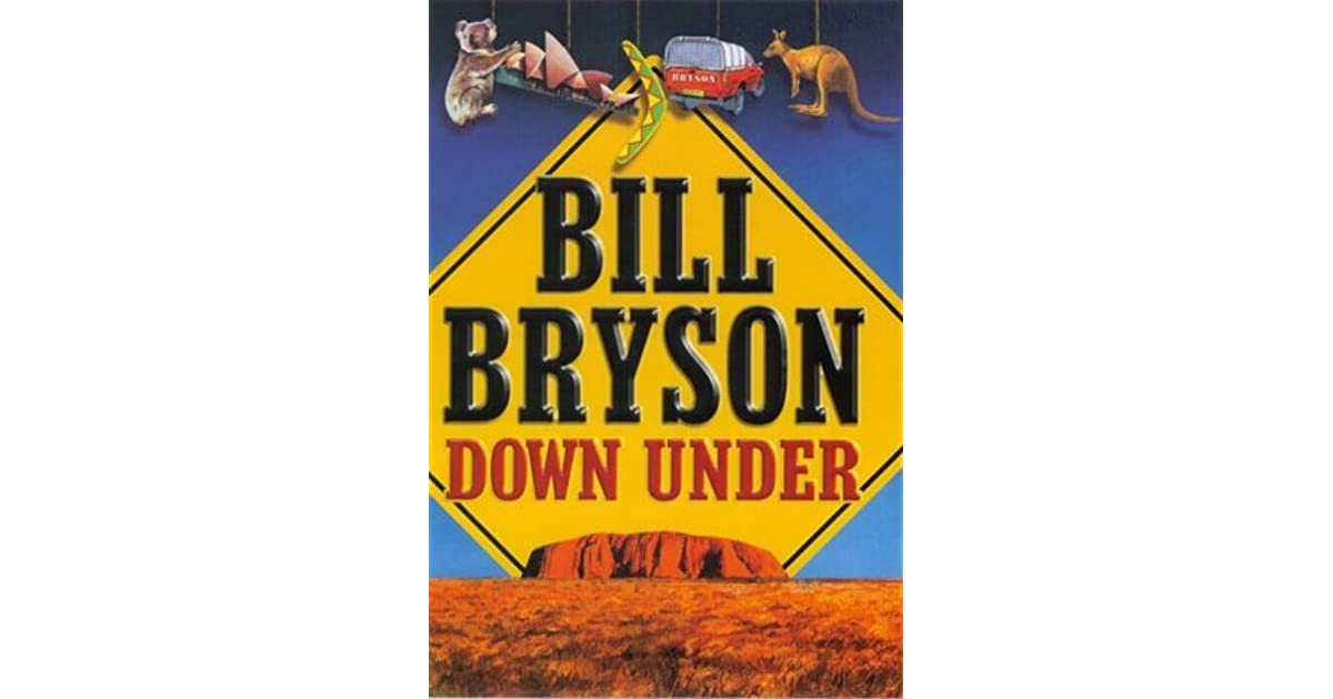 bill bryson down under By bill bryson broadway read the review  the fact is, of course, we pay shamefully scant attention to our dear cousins down under—not entirely without reason, of course australia is after all mostly empty and a long way away its population, just over 18 million, is small by world standards—china grows by a larger amount each year.