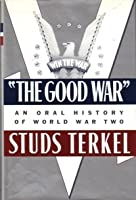 """""""The Good War"""": An Oral History of World War Two"""