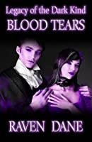 Blood Tears (Legacy of the Dark Kind, Book 1)