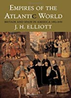Empires Of The Atlantic World: Britain And Spain In America 1492 1830