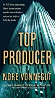 Top Producer: A Novel of Dark Money, Greed, and Friendship