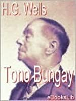 tono bungay by h g wells essay H g wells biography - the english author, herbert george wells, also  commonly  tono-bungay (1909), floor games (1911), the great state: essays  in.