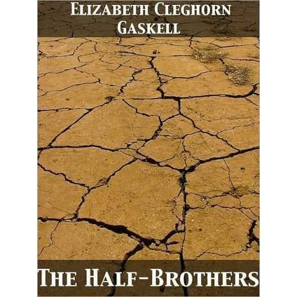 the half brothers by elizabeth gaskell essay Story title: the half brothers author: elizabeth gaskell thank you for watching the video learn english through stories - the half brothers by elizabeth gaskell with english story channel.