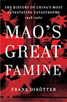 Mao's Great Famine: The History Of China's Most Devastating Catastrophe, 1958 62