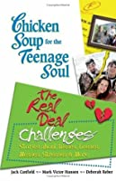 Chicken Soup for the Teenage Soul: The Real Deal Challenges: Stories about Disses, Losses, Messes, Stresses & More (Chicken Soup for the Teenage Soul: the Real Deal)