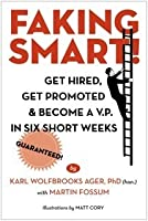 Faking Smart!: Get Hired, Get Promoted and Become a V.P. in Six Short Weeks