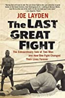 The Last Great Fight: The Extraordinary Tale of Two Men and How One Fight Changed Their Lives Forever (St Martins Press)