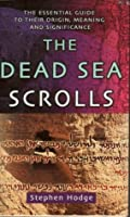 Dead Sea Scrolls: The Essential Guide to Their Origin, Meaning and Significance