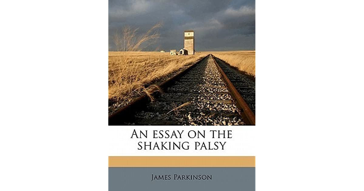 james parkinson an essay on the shaking palsy An essay on the shaking palsy is a  not understanding that he had a neurodegenerative disease,  and the shaking palsy james parkinson's 1817 essay was.
