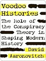 Voodoo Histories: The Role Of The Conspiracy Theory In Shaping Modern History