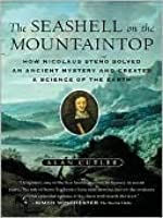 The Seashell on the Mountaintop: A Story of Science, Sainthood and the Humble Genius Who Discovered a New History of the Earth