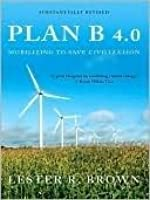 Plan B 4.0: Mobilizing to Save Civilization (Substantially Revised)
