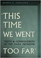 This Time We Went Too Far: Truth & Consequences of the Gaza Invasion