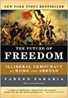 The Future of Freedom: Illiberal Democracy at Home and Abroad (Revised Edition)