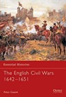 Essential Histories 58: The English Civil Wars 1642-1651