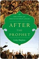 After The Prophet: The Epic Story Of The Shia Sunni Split In Islam