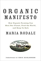 Organic Manifesto: How Organic Farming Can Stop the Climate Crisis, Heal Our Planet, Feed the World and Keep Us Safe