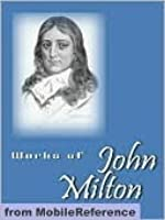 Works of John Milton. Including Paradise Lost, Paradise Regained, Samson Agonistes, Areopagitica & more