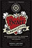 The Heart of the Revolution: The Buddha's Radical Teachings on Forgiveness, Compassion, and Kindness