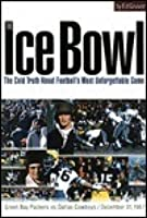 The Ice Bowl: The Cold Truth About Football's Most Unforgettable Game