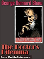 The Doctor's Dilemma: A Tragedy (Penguin Plays & Screenplays)