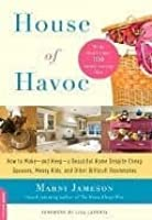 House of Havoc: How to Make--and Keep--a Beautiful Home Despite Cheap Spouses, Messy Kids, and Other Difficult Roommates