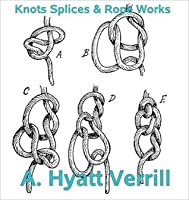 Knots, Splices and Rope Work- ILLUSTRATED-
