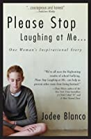 Please Stop Laughing at Me... One Woman's Inspirational Story