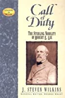 Call of Duty: The Sterling Nobility of Robert E. Lee (Leaders in Action Series)