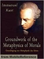 Groundwork of the Metaphysics of Morals (Texts in the History of Philosophy)