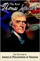 The Real Thomas Jefferson (Vol. 1 of the American Classics Ser.)