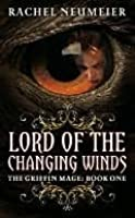 Lord of the Changing Winds (Griffin Mage, #1)