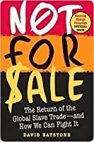 Not for Sale: The Return of the Global Slave Trade - and How We Can Fight It