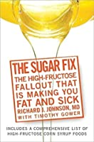 The Sugar Fix: Uncover the High Fructose Fall-Out That Is Making You Fat and Sick