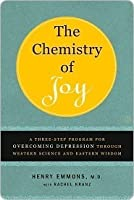 The Chemistry of Joy: A Three-Step Program for Overcoming Depression Through Western Science and Eastern Wisdom