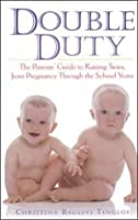 Double Duty: The Parents' Guide to Raising Twins, from Pregnancy through the School Years (2nd Edition)