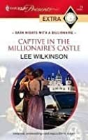 Captive in the Millionaire's Castle (Harlequin Presents Extra #76)