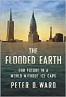 The Flooded Earth: Our Future In a World Without Ice Caps