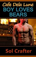 Boy Loves Bears (Cafe Dela Lune, #1)