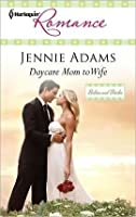 Daycare Mom to Wife (Harlequin Romance #4222)