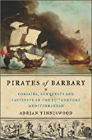 Pirates of Barbary: Corsairs, Conquests and Captivity in 17th-century Mediterranean