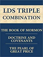 The Book of Mormon, Doctrine and Covenants, The Pearl of Great Price