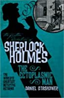 The Further Adventures of Sherlock Holmes: The Ectoplasmic Man