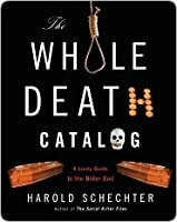 The Whole Death Catalogue: A Lively Guide to the Bitter End